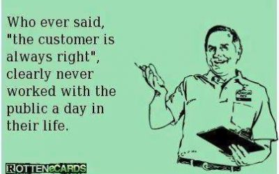 The customer ISN'T always right…